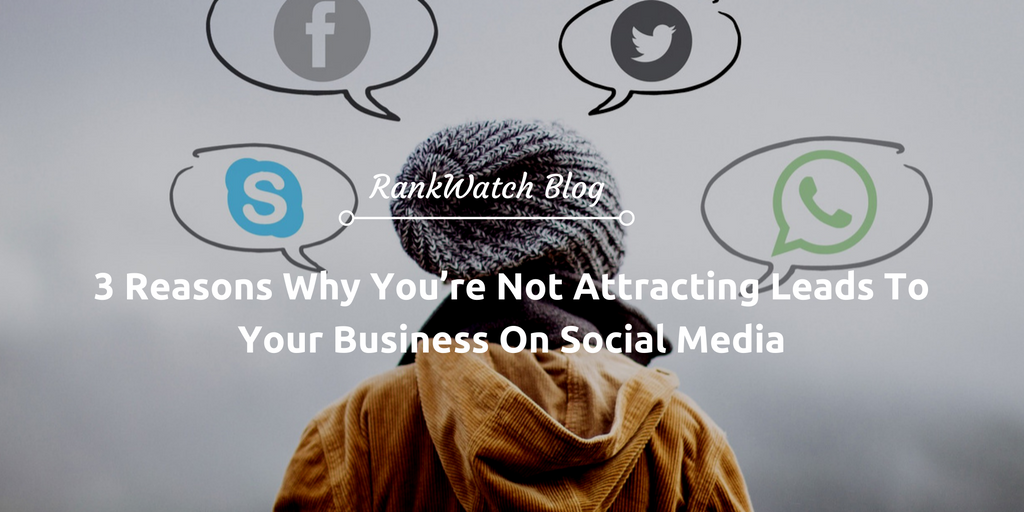 3-Reasons-Why-You're-Not-Attracting-Leads-To-Your-Business-On-Social-Media