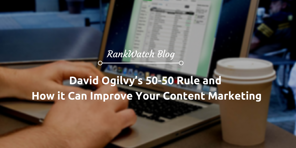 David-Ogilvy's-50-50-Rule-and-How-it-Can-Improve-Your-Content-Marketing