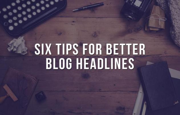 Six-tips-for-better-blog-headlines