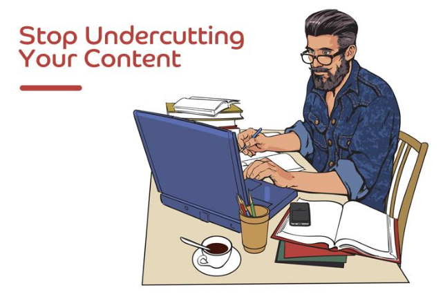 Stop-Undercutting-Your-Content