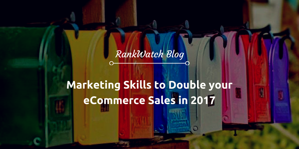 Marketing-Skills-to-Double-your-eCommerce-Sales in-2017