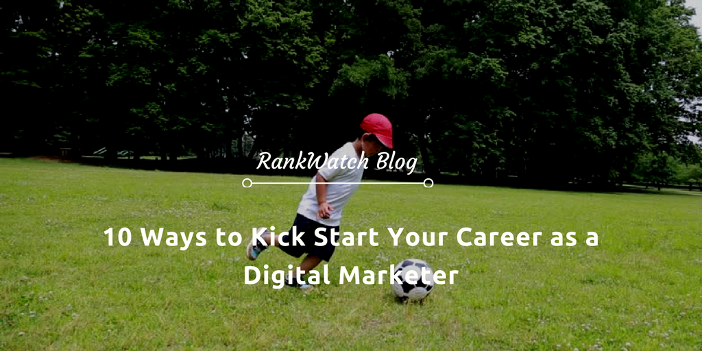 10 Ways to Kick Start Your Career as a Digital Marketer