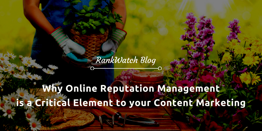 Why Online Reputation Management is a Critical Element to your Content Marketing