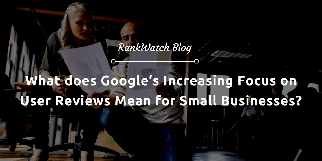 What-does-Google's-Increasing-Focus-on-User-Reviews-Mean-for-Small-Businesses