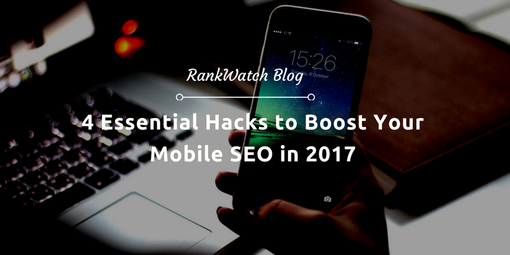 4-Essential-Hacks-to-Boost-Your-Mobile-SEO-in-2017