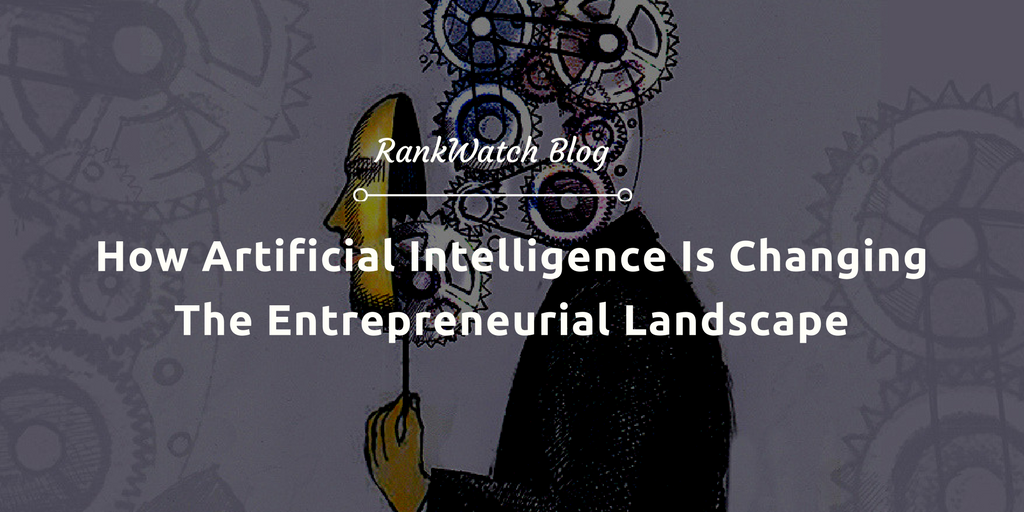 How-Artificial-Intelligence-Is-Changing-The-Entrepreneurial-Landscape