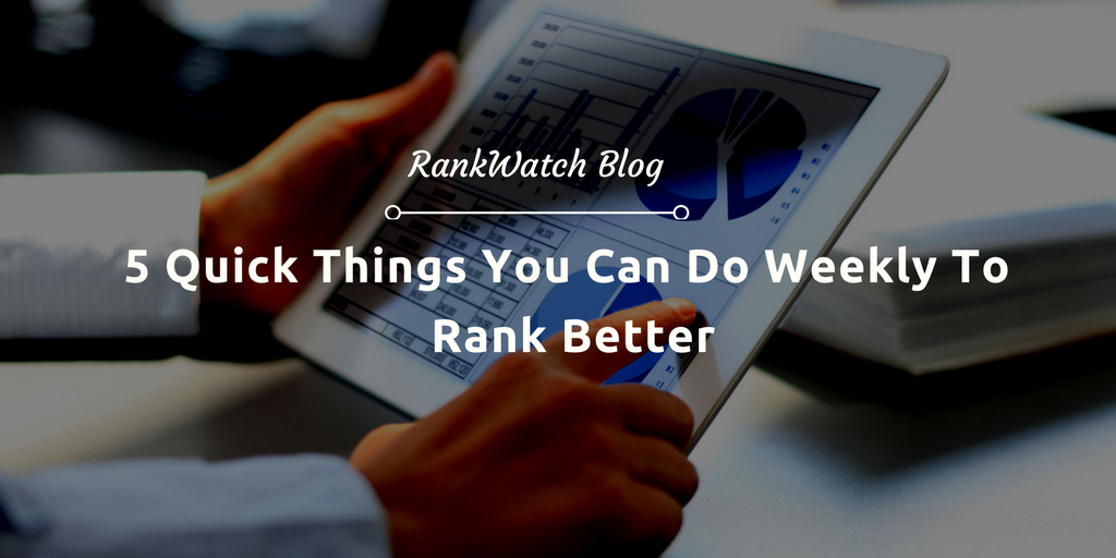5-Quick-Things-You-Can-Do-Weekly-To-Rank-Better