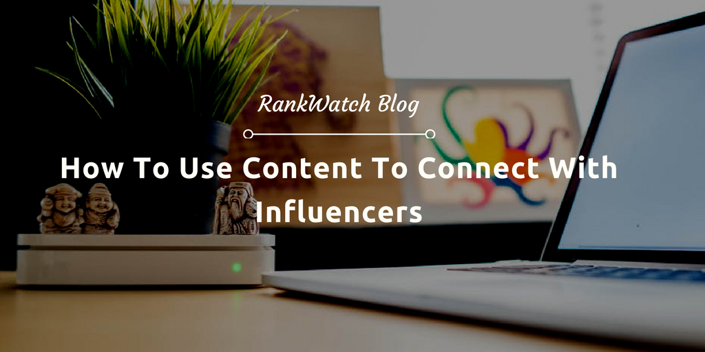 How-To-Use-Content-To-Connect-With-Influencers
