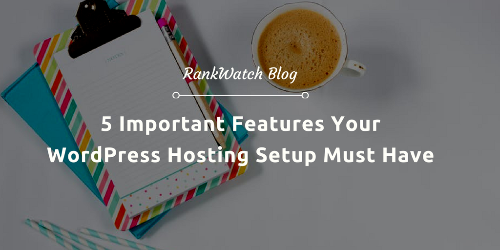 5-Important-Features-Your-WordPress-Hosting-Setup-Must-Have