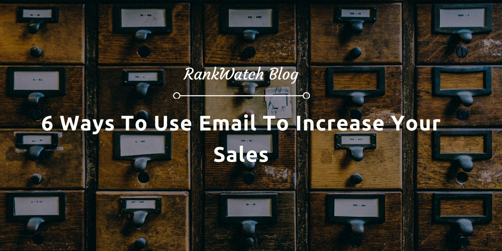 6 Ways To Use Email To Increase Your Sales