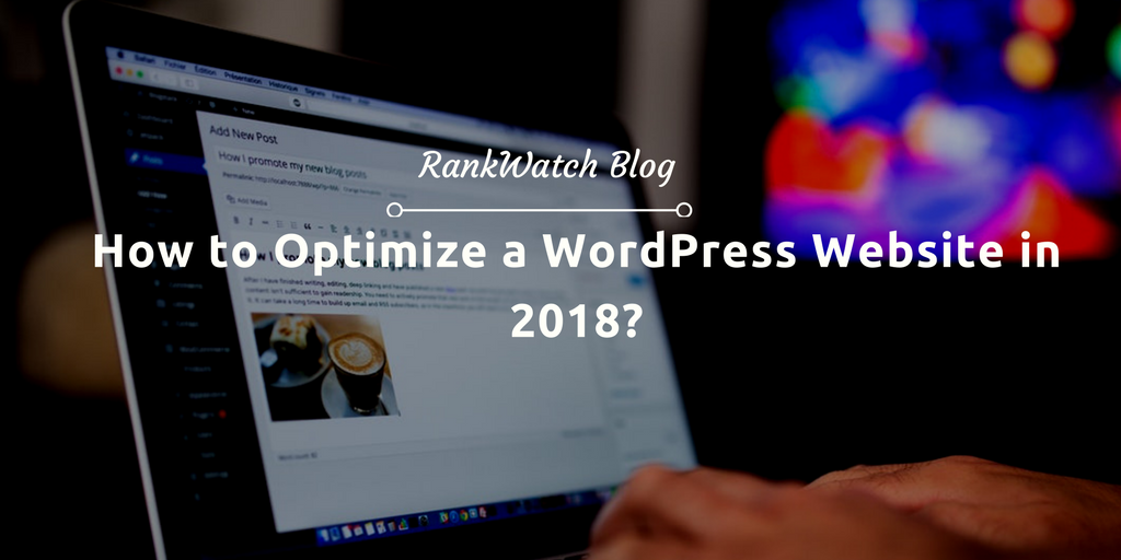 How to Optimize a WordPress Website in 2018? - RankWatch Blog