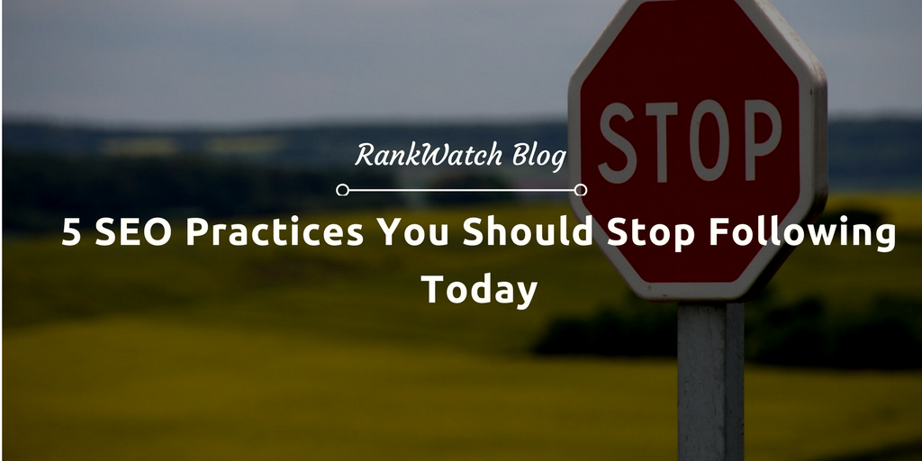 SEO Practices You Should Stop Following Today