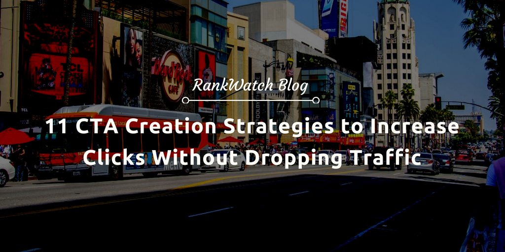 11 CTA Creation Strategies to Increase Clicks Without Dropping Traffic
