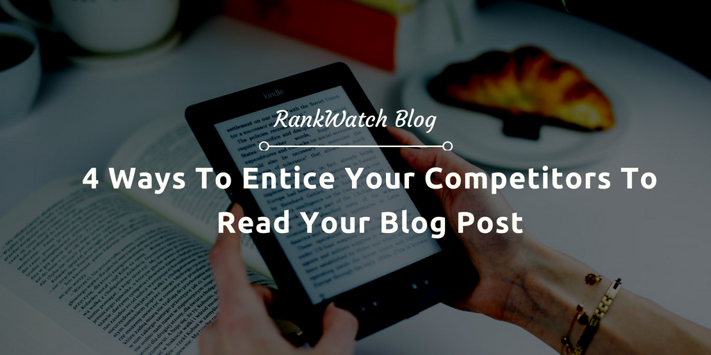 Make your competitors read your blog post