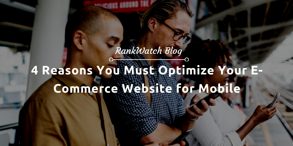 Reasons You Must Optimize Your E-Commerce Website for Mobile
