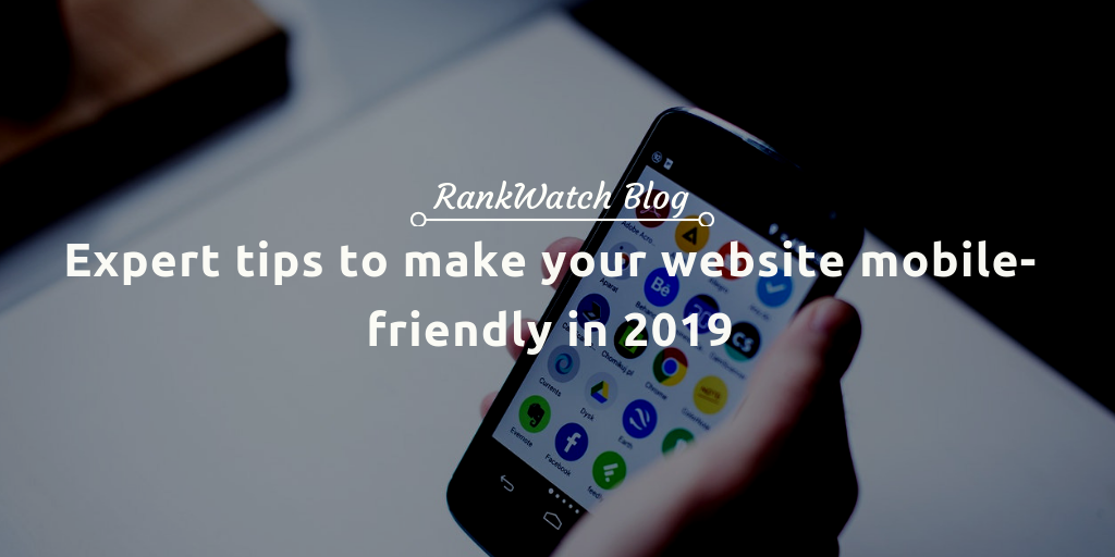 Expert tips to make your website mobile-friendly in 2019 | RankWatch