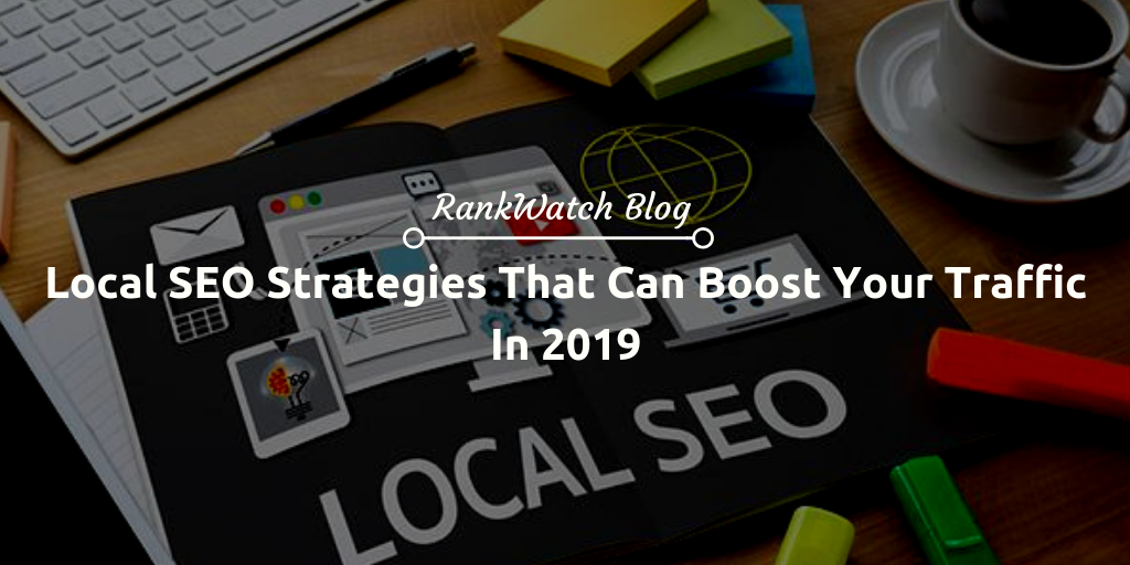 Local SEO Strategies That Can Boost Your Traffic In 2019 | RankWatch