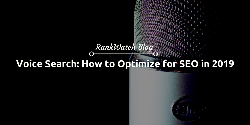 Voice Search: How to Optimize for SEO in 2019 | RankWatch Blog