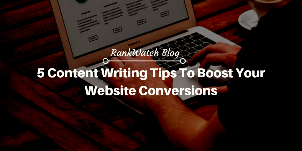 5 Content Writing Tips to Boost Your Website Conversions