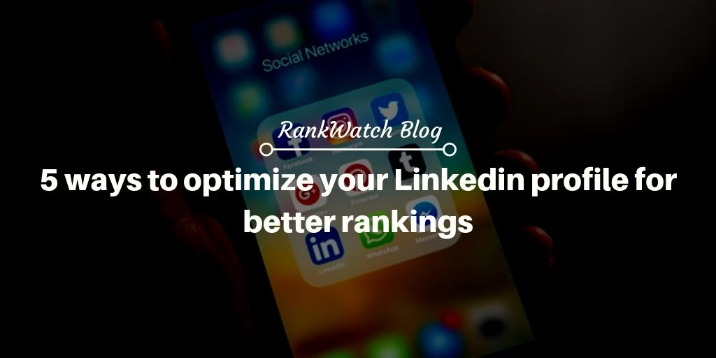 5 ways to optimize your LinkedIn profile for better rankings