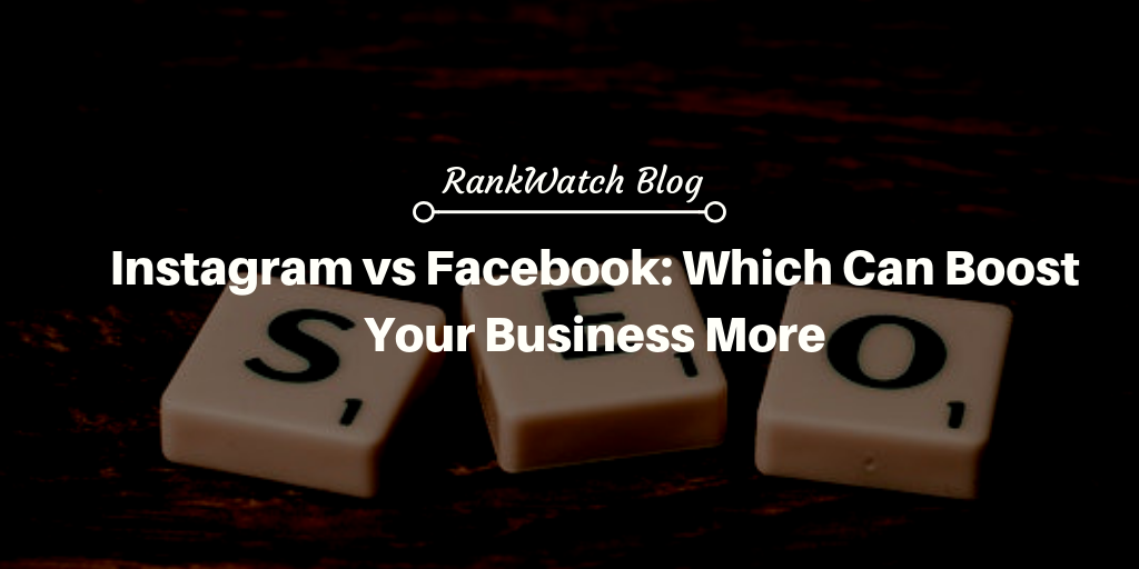 Instagram vs Facebook: Which Can Boost Your Business More