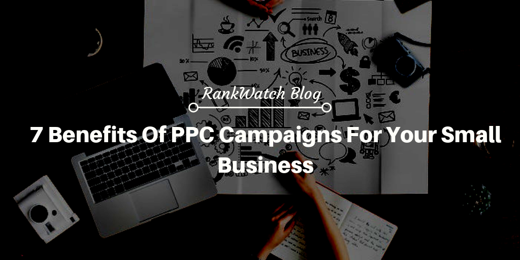 7 Benefits Of PPC Campaigns For Your Small Business