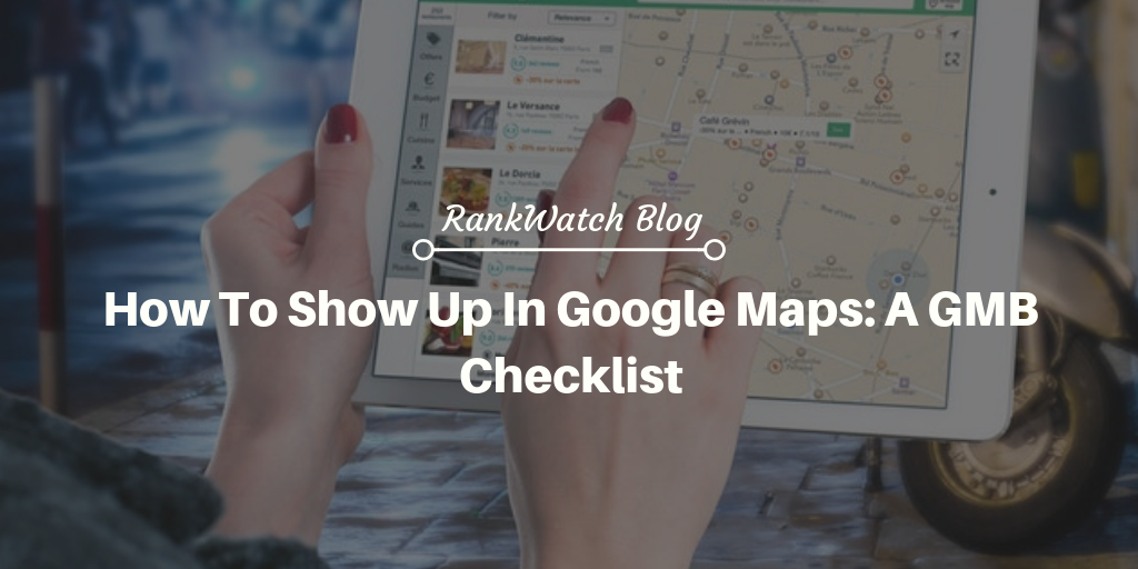 How To Show Up In Google Maps: A GMB Checklist