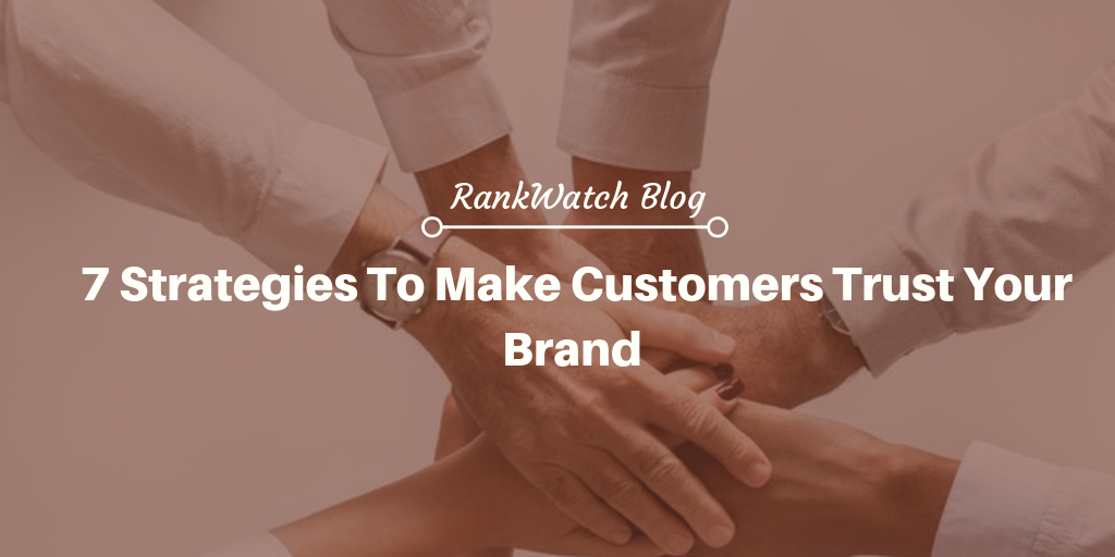 Strategies To Make Customers Trust Your Brand