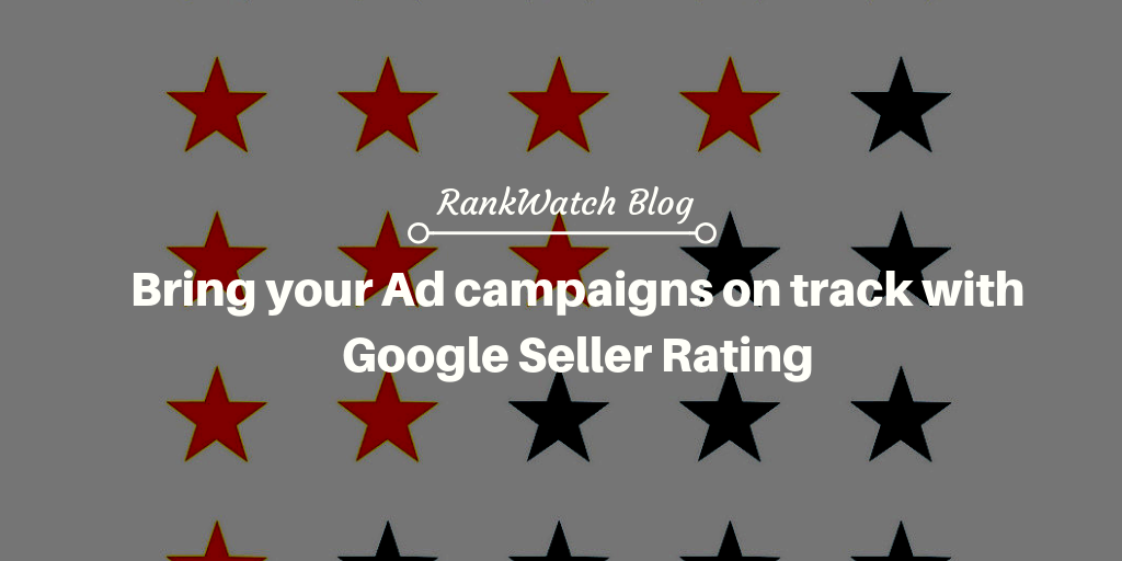 Ad campaigns on track with Google Seller Rating