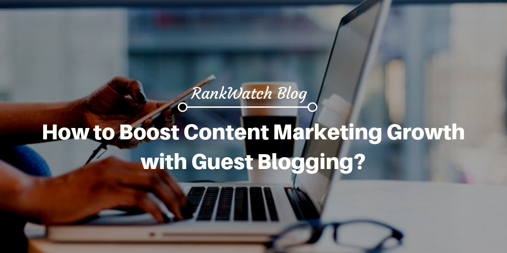 Boost Content Marketing Growth with Guest Blogging