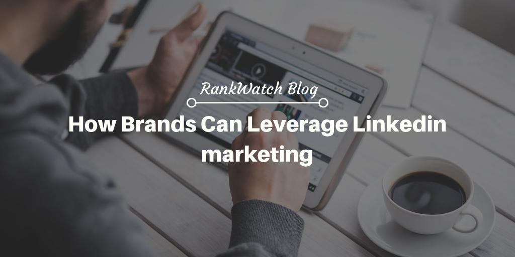 How Brands Can Leverage Linkedin marketing
