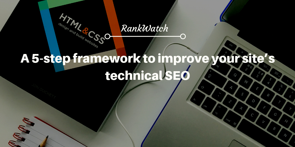 A 5-step framework to improve your site's technical SEO